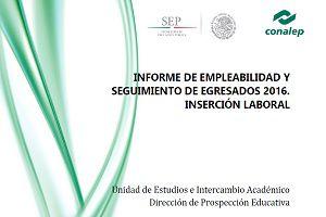 Inserción Laboral. Empleabilidad y seguimiento de egresados 2016 de CONALEP