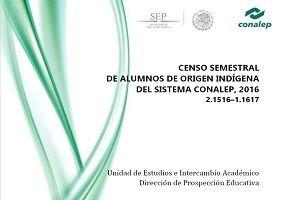 Censo semestral de alumnos de origen indígena del sistema CONALEP 2016